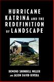 Hurricane Katrina and the Redefinition of Landscape, Miller, Demond Shondell and Rivera, Jason David, 0739121464
