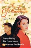 Sex, Love and Marriage : Strenghtening the Commitment to Marriage and Family, Fetty, Maurice A., 0788011464