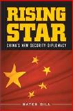 Rising Star : China's New Security Diplomacy, Gill, Bates, 0815731469