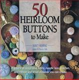 50 Heirloom Buttons to Make, Nancy Nehring, 1561581461