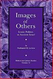Images of Others : Iconic Politics in Ancient Israel, Levtow, Nathaniel B., 1575061465