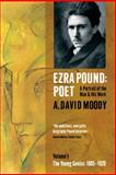 Ezra Pound : The Young Genius, 1885-1920, Moody, A. David and York, 0199571465