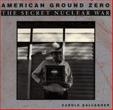 American Ground Zero : The Secret Nuclear War, Gallagher, Carole, 0262071460