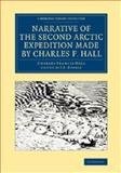 Narrative of the Second Arctic Expedition Made by Charles F. Hall : His Voyage to Repulse Bay, Sledge Journeys to the Straits of Fury and Hecla and to King William's Land, and Residence among the Eskimos During the Years 1864-69, Hall, Charles Francis, 1108071465