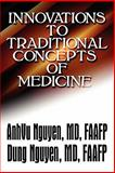 Innovations to Traditional Concepts of Medicine, AnhVu Nguyen  FAAFP and Dung Nguyen  FAAFP, 1448951461