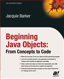 Beginning Java Objects : From Concepts to Code, Barker, Jacquie, 1590591461