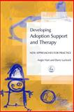 Developing Adoption Support and Therapy : New Approaches for Practice, Hart, Angie and Luckock, Barry, 1843101467
