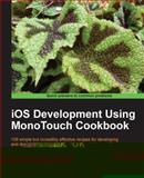 iOS Development Using Monotouch Cookbook, Dimitris Tavlikos, 1849691460
