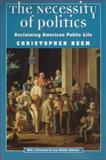 The Necessity of Politics : Reclaiming American Public Life, Beem, Christopher, 0226041468