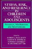 Stress, Risk, and Resilience in Children and Adolescents : Processes, Mechanisms, and Interventions, , 0521441463