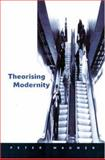 Theorizing Modernity : Inescapability and Attainability in Social Theory, Wagner, Peter, 0761951466