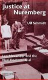 Justice at Nuremberg : Leo Alexander and the Nazi Doctors' Trial, Schmidt, Ulf, 033392147X