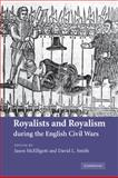 Royalists and Royalism During the English Civil Wars, , 052118147X