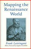 Mapping the Renaissance World : The Geographical Imagination in the Age of Discovery, Lestringant, Frank, 0745611478