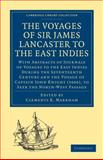 The Voyages of Sir James Lancaster, Kt. , to the East Indies : With Abstracts of Journals of Voyages to the East Indies During the Seventeenth Century, Preserved in the India Office, and the Voyage of Captain John Knight (1606), to Seek the North-West Passage, , 1108011470