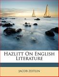 Hazlitt on English Literature, Jacob Zeitlin, 1143421477