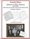 Family Maps of Elkhart County, Indiana, Deluxe Edition : With Homesteads, Roads, Waterways, Towns, Cemeteries, Railroads, and More, Boyd, Gregory A., 1420311476