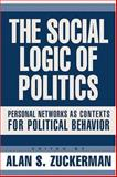 The Social Logic of Politics : Personal Networks As Contexts for Political Behavior, , 1592131476