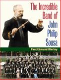 The Incredible Band of John Philip Sousa, Bierley, Paul E., 0252031474