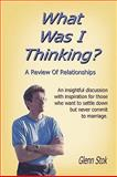 What Was I Thinking? A Review of Relationships, Glenn Stok, 143570147X