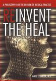 Reinvent the Heal, James T. Hansen, 1477211470