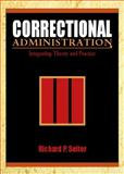Correctional Administration : Integrating Theory and Practice, Seiter, Richard P., 0130871478