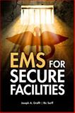 EMS for Secure Facilities, Grafft, Joseph and Sarff, Ric, 1428311475