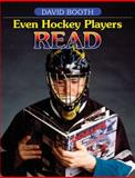 Even Hockey Players Read : Boys, Literacy and Reading, Booth, David, 1551381478