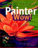 Painter Wow! Book : Unlocking the Secrets of Fractal Design Painter, Threinen-Pendarvis, Cher and Benson, Jim, 1566091470