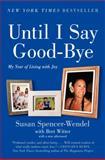 Until I Say Good-Bye, Susan Spencer-Wendel and Bret Witter, 0062241478