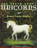 The Truth about Unicorns, James Cross Giblin, 0064461475