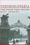 Czechoslovakia : The State That Failed, Heimann, Mary, 0300141475