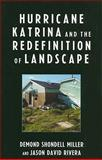 Hurricane Katrina and the Redefinition of Landscape, Miller, Demond Shondell and Rivera, Jason David, 0739121472