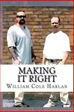 Making It Right, William Cole Harlan, 1468141473