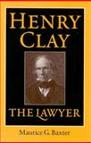 Henry Clay the Lawyer, Baxter, Maurice G., 0813121477