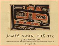 James Swan, Chatic of the Northwest Coast : Drawings and Watercolors from the Franz and Kathryn Stenzel Collection of Western American Art, Miles, George A. and Swan, James, 0845731475