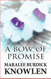 A Bow of Promise, Maralee Burdick Knowlen, 1462641474