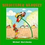 Birdfeeder Banquet, Michael Martchenko, 1550371479