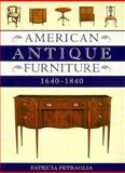 American Antique Furniture, 1640-1840, Petraglia, Patricia P., 1567991475