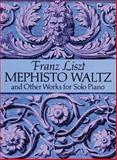 Mephisto Waltz and Other Works for Solo Piano, Franz Liszt, 0486281477