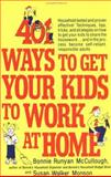 401 Ways to Get Your Kids to Work at Home, Bonnie Runyan McCullough and Susan Walker Monson, 0312301472