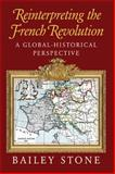 Reinterpreting the French Revolution : A Global-Historical Perspective, Stone, Bailey, 0521811473