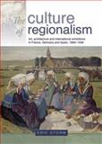 The Culture of Regionalism : Art, Architecture and International Exhibitions in France, Germany and Spain, 1890-1939, Storm, Eric, 0719081475