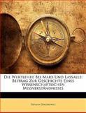 Die Wertlehre Bei Marx Und Lassalle: Beitrag Zur Geschichte Eines Wissenschaftlichen Missverständnisses, Tatiana Grigorovici, 114131147X