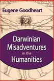 Darwinian Misadventures in the Humanities, Goodheart, Eugene, 1412811473