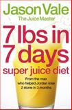 7lbs in 7 Days Super Juice Diet, Jason Vale, 0007231474