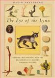The Eye of the Lynx : Galileo, His Friends, and the Beginnings of Modern Natural History, Freedberg, David, 0226261476