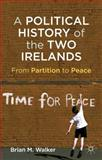 A Political History of the Two Irelands : From Partition to Peace, Walker, Brian M., 0230361471