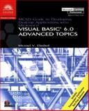 MCSD Guide to Developing Desktop Applications Using Microsoft Visual Basic 6.0 : Advanced Topics, Ekedahl, Michael V., 0760011478