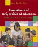 Foundations of Early Childhood Education : Teaching Children in a Diverse Society with Resources for Observation and Reflection, Gonzalez-Mena, Janet, 0073011479